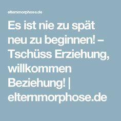 Es ist nie zu spät neu zu beginnen! – Tschüss Erziehung, willkommen Beziehung!   elternmorphose.de