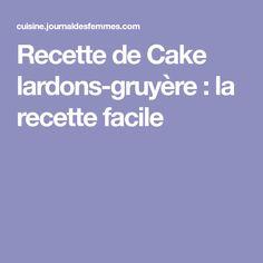 Recette de Cake lardons-gruyère : la recette facile