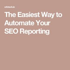 The Easiest Way to Automate Your SEO Reporting