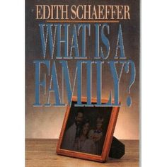 what is a family? edith schaeffer