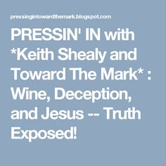 PRESSIN' IN  with *Keith Shealy and Toward The Mark* : Wine, Deception, and Jesus -- Truth Exposed!