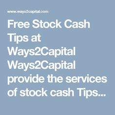 Free Stock Cash Tips at Ways2Capital Ways2Capital provide the services of stock cash Tips,Intraday tips, stock tips across global market and Indian market even for trading in stock marketing. We provide the best tips to book maximum returns in the stock cash for our clients.