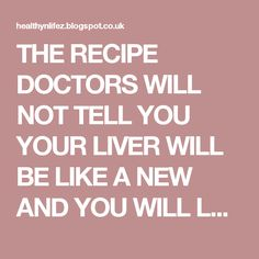 THE RECIPE DOCTORS WILL NOT TELL YOU YOUR LIVER WILL BE LIKE A NEW AND YOU WILL LOOK 10 YEARS YOUNGER! Page 2 | HEALTHYLIFE