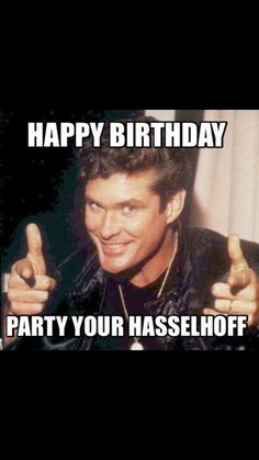 Hasselhoff Birthday wishes Funny Happy Birthday Wishes, Happy Birthday Pictures, Birthday Wishes Quotes, Happy Birthday Parties, Funny Birthday Cards, Birthday Greetings, Happy Birthdays, Birthday Funnies, 40th Birthday