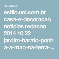 estilo.uol.com.br casa-e-decoracao noticias redacao 2014 10 22 jardim-barato-ponha-a-mao-na-terra-e-opte-por-plantas-de-baixa-manutencao.htm