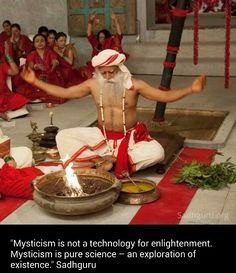 """""""Mysticism is not a technology for enlightenment. Mysticism is pure science - an exploration of existence."""" ~Sadhguru"""