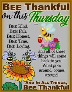 Have a BEEutiful Thankful Thursday! Monday Morning Blessing, Good Morning Happy Saturday, Good Morning Prayer, Morning Blessings, Good Morning Messages, Good Morning Wishes, Morning Morning, Morning Prayers, Happy Weekend