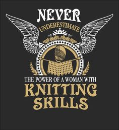 Never Underestimate The Power Of A Woman With Knitting Skills - Fabrily