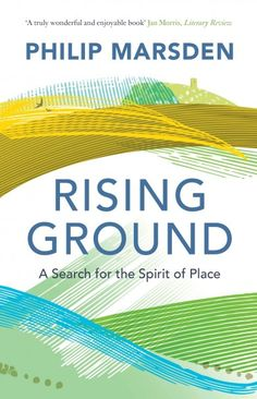 Rising Ground: A Search for the Spirit of Place by Philip Marsden