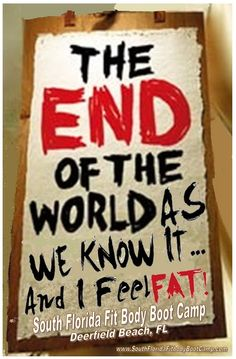 The end of the world is supposed to happen this Saturday 12/24/12...check out South Florida Fit Body Boot Camp in Deerfield Beach -- South Florida Personal training gym for Margate, Coral Springs, Lighthouse Point, Pompano Beach, Boca Raton, Deerfield Beach Florida - www.southfloridafitbodybootcamp.com