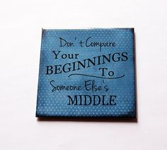 Inspirational Magnet, Fridge magnet, Stocking Stuffer, Don't compare your beginnings to someone else's middle, blue, inspiring saying (5616) by KellysMagnets on Etsy
