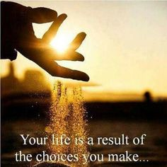 Your life is a result of the choices you make life quotes quotes quote life inspirational motivational life lessons choices