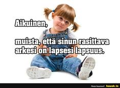 Aikuinen, muista, etta... - HAUSK.in Carpe Diem Quotes, Cool Words, Wise Words, I Luv U, My Children, Kids And Parenting, Live Life, Happy Life, Life Quotes