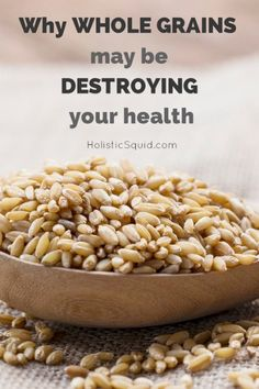 Why Whole Grains May Be Destroying Your Health - get rid of the phytic acid, using home methods since industrial packing doesn't do it.