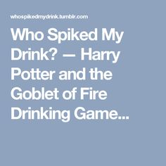 Who Spiked My Drink? — Harry Potter and the Goblet of Fire Drinking Game...