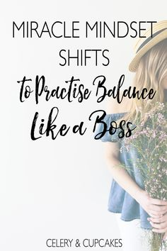 Grab these miracle mindset shifts to help guide you practise balance like a boss and ditch the diet culture.