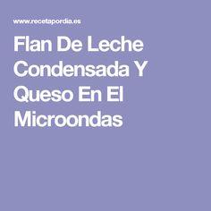 Flan De Leche Condensada Y Queso En El Microondas