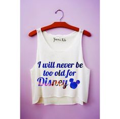 I Will Never Be Too Old For Disney Crop Tank Top ($26.00)