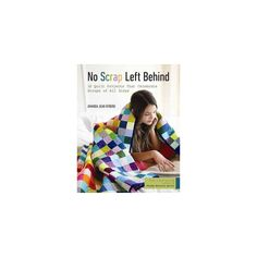 No Scrap Left Behind : 16 Quilt Projects That Celebrate Scraps of All Sizes (Paperback) (Amanda Jean
