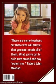 """""""There are some teachers out there who will tell you that you can't reach all of them. What you've got to do is turn around and say 'watch me'."""" Robert John Meehan"""