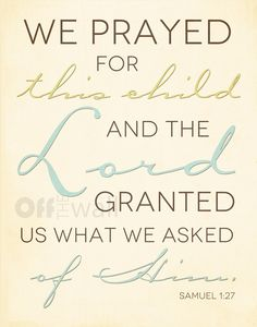 Samuel 1:27 We Prayed for this child and the Lord granted us what we asked of Him -