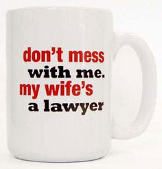 ha ha, would love it if one day I had a partner that got this mug :-) 'My Wife's A Lawyer' mug