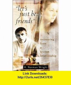 Lets Just Be Friends Recovering from a Broken Relationship (9780800758035) H. Norman Wright, Norman H. Wright , ISBN-10: 080075803X  , ISBN-13: 978-0800758035 ,  , tutorials , pdf , ebook , torrent , downloads , rapidshare , filesonic , hotfile , megaupload , fileserve