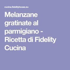 Melanzane gratinate al parmigiano - Ricetta di Fidelity Cucina