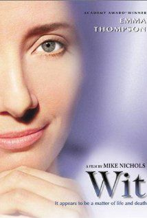 Wit with the brilliant Emma Thompson. One of my favourite movies, not in the least because it introduced me to John Donne.