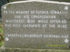 father ohagain and his congregation were killed here ,when mass was forbidden in Ireland,this mass rock is in Rostrevor,co Down
