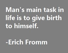 ... To become what he potentially is. - Erich Fromm