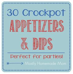 30 Crockpot Appetizers and Dips www.mostlyhomemademom.com