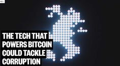 The Tech That Powers Bitcoin Could Tackle Corruption - HUB Tech Companies, Internet