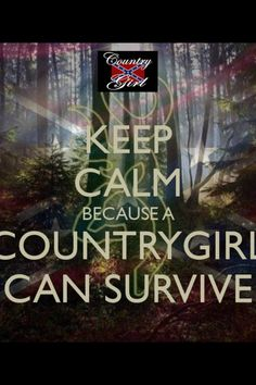 Country girl can survive ~ @Elizabeth Lockhart Lockhart Coburn ~ for my daughter in law who is fighting cancer like a BOSS!!!! <3