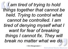 I am tired of trying to hold things - Erin Morgenstern - Quotes and sayings