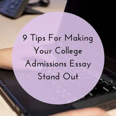 The college admissions essay can play a big role in college admissions decisions. Here are nine tips to help your essay stand out.