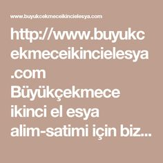 http://www.buyukcekmeceikincielesya.com Büyükçekmece ikinci el esya alim-satimi için bize ulasin. Telefon 0531 912 52 49 . 2.el esyalariniz yerinde ve piyasa degerinde alinir, nakit ödeme yapilir. #Büyükçekmece #İkinci #El #Eşya