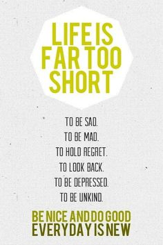 life is far to short ...