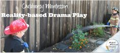 Outdoorsy Montessori: Firefighter Drama Play and The Child's Work in the Reality Based Curriculum