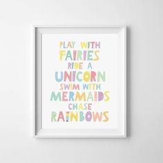 Printable quote for nursery walls, Play with fairies, ride a unicorn, swim with mermaids, chase rainbows, printable art, Mini Learners
