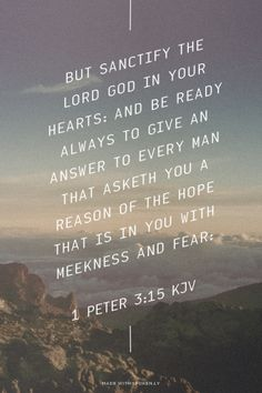 But sanctify the Lord God in your hearts: and be ready always to give an answer to every man that asketh you a reason of the hope that is in you with meekness and fear: - 1 Peter 3:15 KJV | Shasta made this with Spoken.ly
