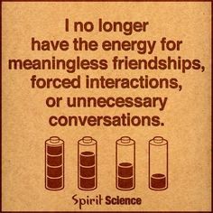 meaningless friendships, forced interactions or unnecessary conversations.....