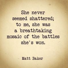 """She never seemed shattered; to me she was a breathtaking mosaic of the battles she's won."" - Matt Baker. I am a patchwork quilt, pieced by the Lord. Quilted Heart."