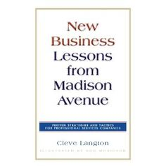 The most treasured ad agency new business book in my personal library. Every agency principal and new business director should read it. The decades of insights Cleve Langton provides are absolutely priceless.