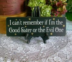 """""""I Can't Remember If I'm The Good Sister Or The Evil One"""" Wood Halloween Sign. Available on Etsy for $12.00."""
