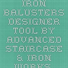 Iron Balusters Designer Tool - by Advanced Staircase & Iron Works Inc.