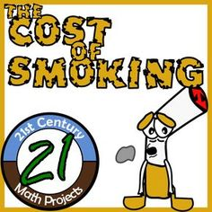21st Century Math Projects -- An engaging Middle & High School Math Project Idea! The Cost of Smoking. Use data to estimate the financial and health cost in this STEM-based Health Project