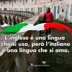 """English is a language that you use, but Italian is a language that you love."" Che bella!"