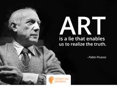 """""""Art is a lie that enables us to realize the truth""""- Pablo Picasso"""