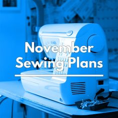 My sewing plans for November 2017 are heavy on Project #SewMyStyle garments.